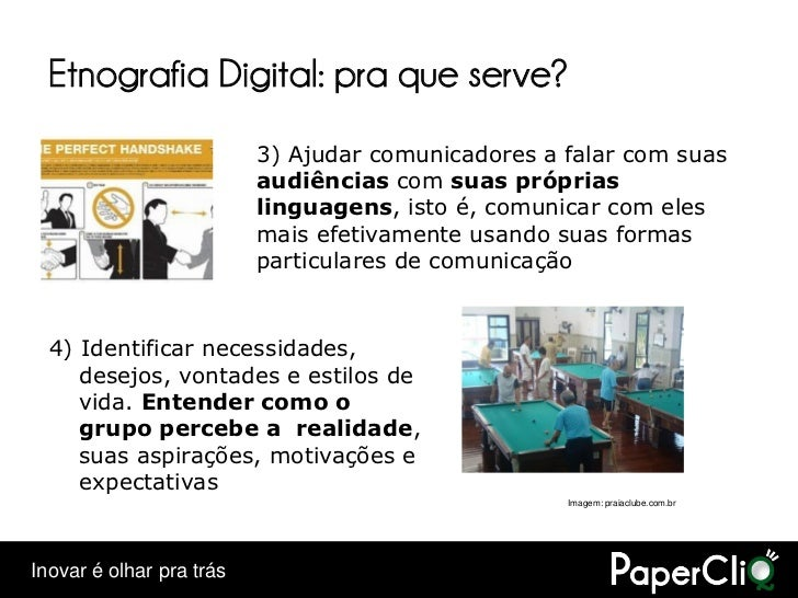 Etnografia Digital: pra que serve?                           3) Ajudar comunicadores a falar com suas                     ...