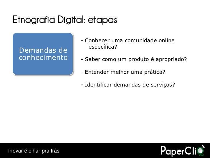 Etnografia Digital: etapas                           - Conhecer uma comunidade online                              específ...