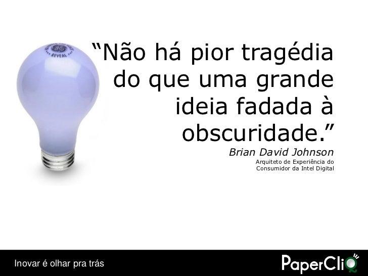"""""""Não há pior tragédia                      do que uma grande                           ideia fadada à                     ..."""