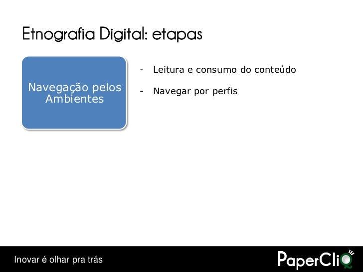 Etnografia Digital: etapas                           -   Leitura e consumo do conteúdo     Navegação pelos        -   Nave...