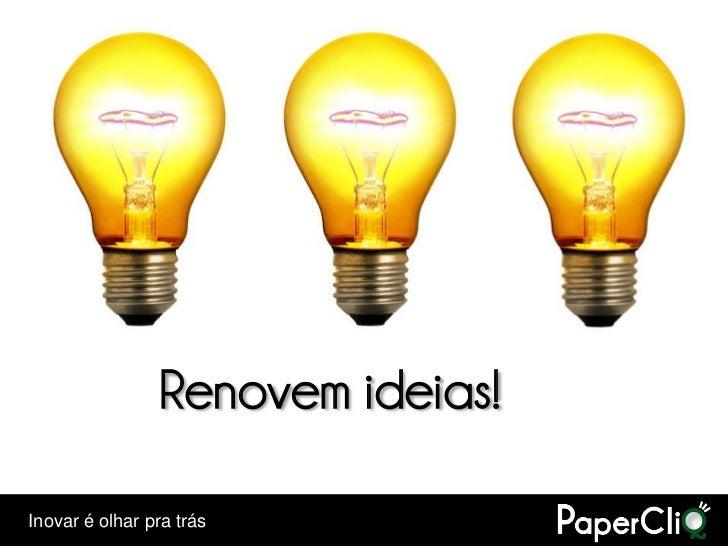 Renovem ideias!  Inovar é olhar pra trás