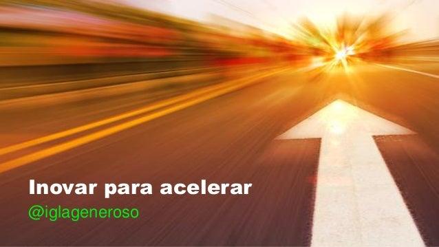Inovar para acelerar @iglageneroso