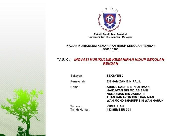Fakulti Pendidikan Teknikal Universiti Tun Hussein Onn Malaysia KAJIAN KURIKULUM KEMAHIRAN HIDUP SEKOLAH RENDAH BBR 10303 ...