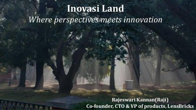 Inovasi Land Where perspectives meets innovation Rajeswari Kannan(Raji) Co-founder, CTO & VP of products, LensBricks