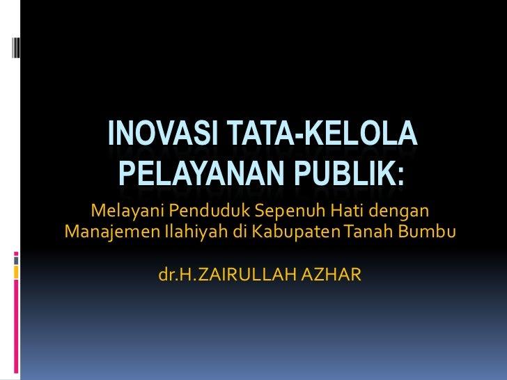 INOVASI TATA-KELOLA PELAYANAN PUBLIK:<br />MelayaniPendudukSepenuh Hati dengan Manajemen Ilahiyah di Kabupaten Tanah Bumbu...