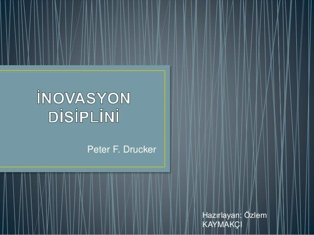 Peter F. Drucker Hazırlayan: Özlem KAYMAKÇI