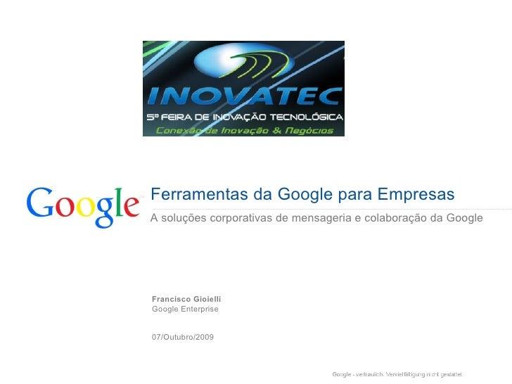 A soluções corporativas de mensageria e colaboração da Google Ferramentas da Googlepara Empresas Francisco Gioielli Googl...
