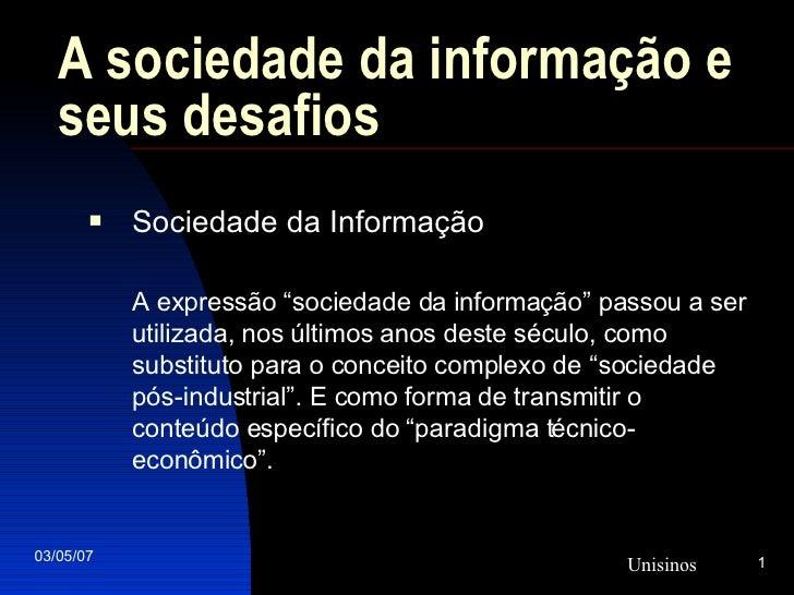 """A sociedade da informação e seus desafios <ul><li>Sociedade da Informação   </li></ul><ul><li>A expressão """"sociedade da in..."""