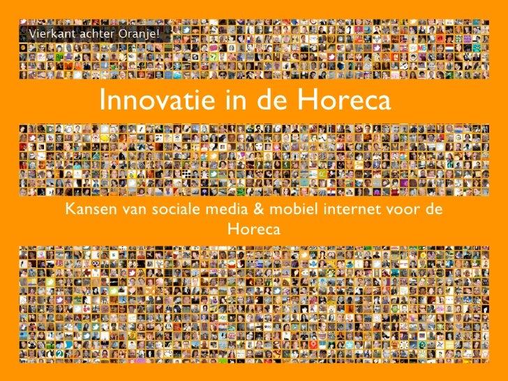 Innovatie in de Horeca   Kansen van sociale media & mobiel internet voor de                      Horeca