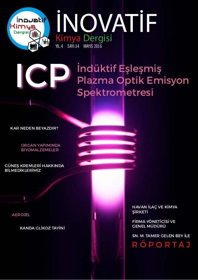 Kimya Dergisi İNOVATİFKimya Dergisi YIL:4 SAYI:34 MAYIS 2016 ICP İndüktif Eşleşmiş Plazma Optik Emisyon Spektrometresi K...