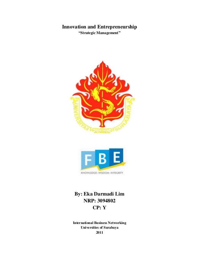"Innovation and Entrepreneurship ""Strategic Management"" By: Eka Darmadi Lim NRP: 3094802 CP: Y International Business Netwo..."