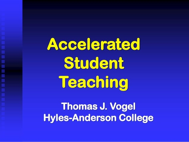 Accelerated Student Teaching Thomas J. Vogel Hyles-Anderson College