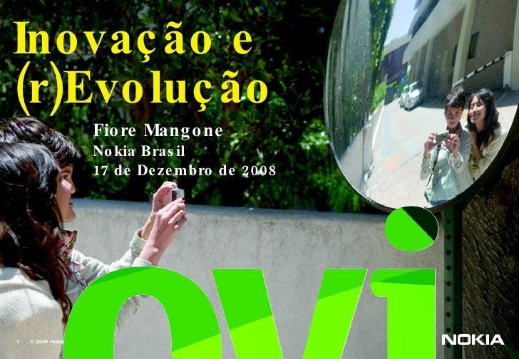 Inovação e (r)Evolução Fiore Mangone Nokia Brasil 17 de Dezembro de 2008