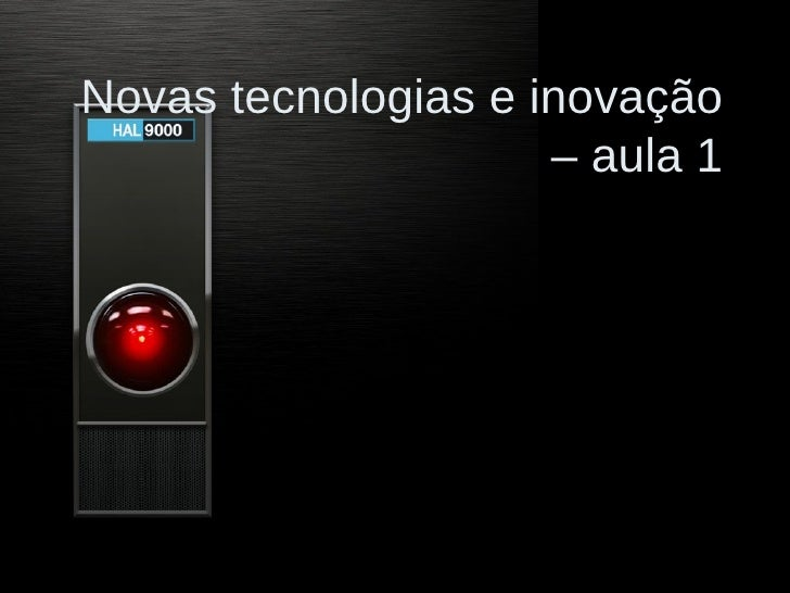 Novas tecnologias e inovação – aula 1