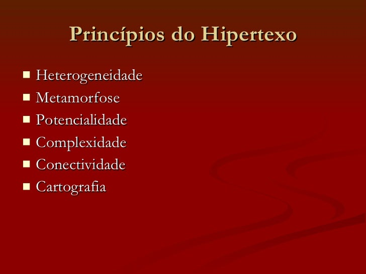 Princípios do Hipertexo <ul><li>Heterogeneidade </li></ul><ul><li>Metamorfose </li></ul><ul><li>Potencialidade </li></ul><...