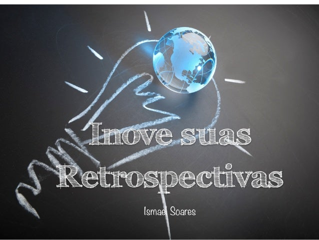 Inove suas Retrospectivas Ismael Soares