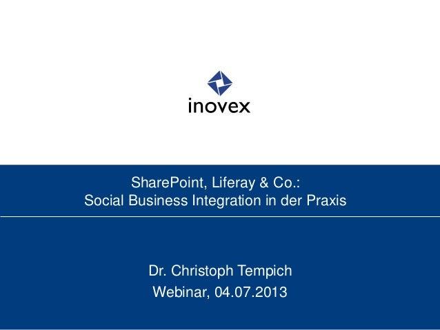 SharePoint, Liferay & Co.: Social Business Integration in der Praxis Dr. Christoph Tempich Webinar, 04.07.2013