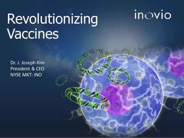 Revolutionizing Vaccines Dr. J. Joseph Kim President & CEO NYSE MKT: INO