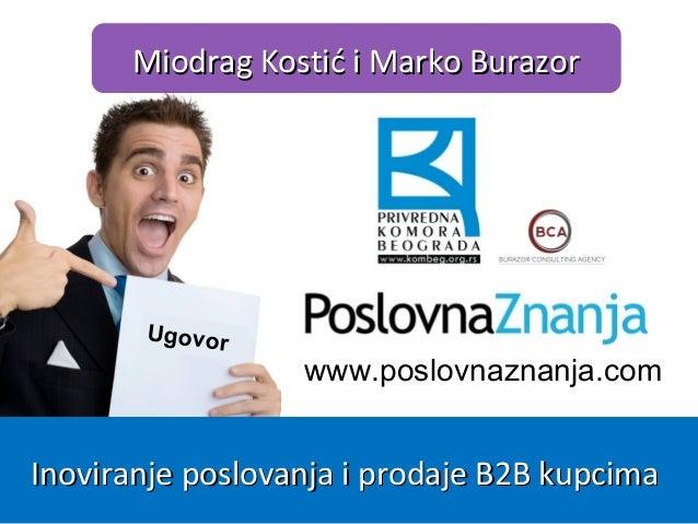 www.poslovnaznanja.com Miodrag Kostić i Marko BurazorMiodrag Kostić i Marko Burazor Inoviranje poslovanja i prodaje B2B ku...