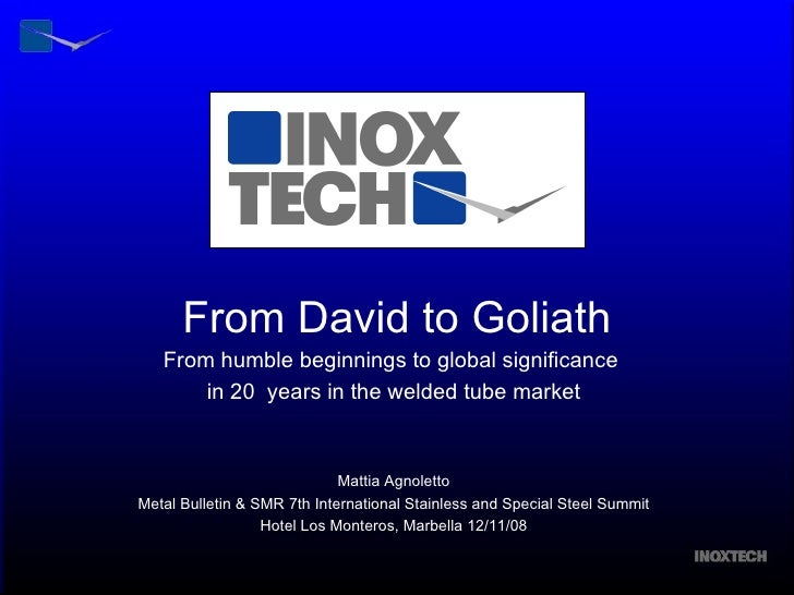From David to Goliath From humble beginnings to global significance  in 20  years in the welded tube market Mattia Agnolet...