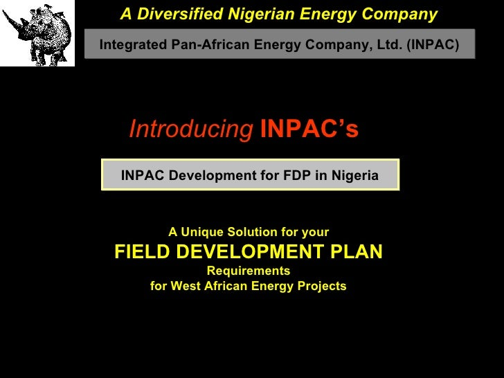 Introducing  INPAC's  A Unique Solution for your FIELD DEVELOPMENT PLAN Requirements for West African Energy Projects A Di...