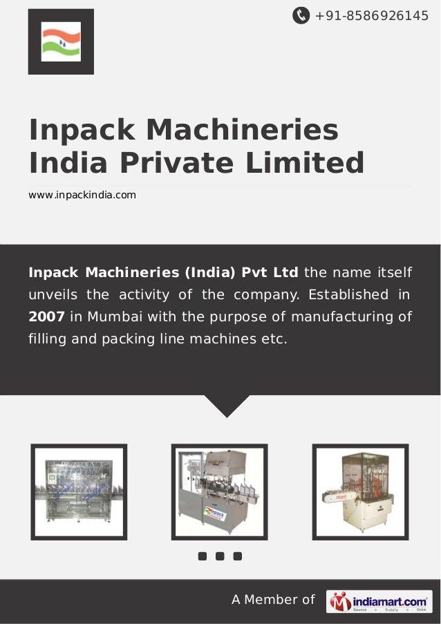 +91-8586926145 A Member of Inpack Machineries India Private Limited www.inpackindia.com Inpack Machineries (India) Pvt Ltd...