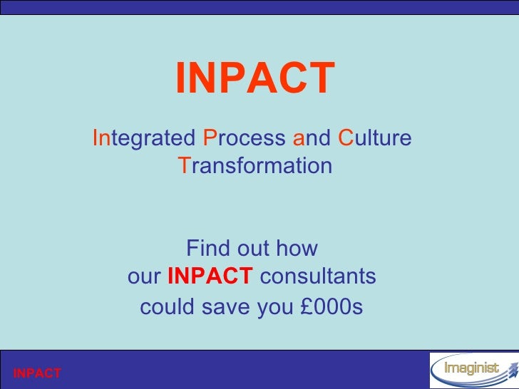 INPACT          Integrated Process and Culture                   Transformation                     Find out how          ...