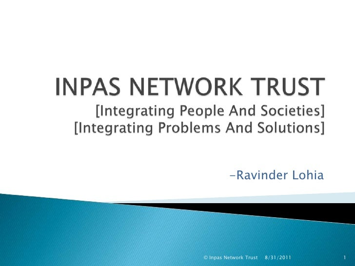 INPAS NETWORK TRUST[Integrating People And Societies][Integrating Problems And Solutions]<br />-Ravinder Lohia<br />01-Sep...
