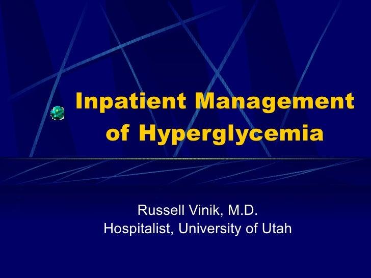 Inpatient Management of Hyperglycemia Russell Vinik, M.D. Hospitalist, University of Utah