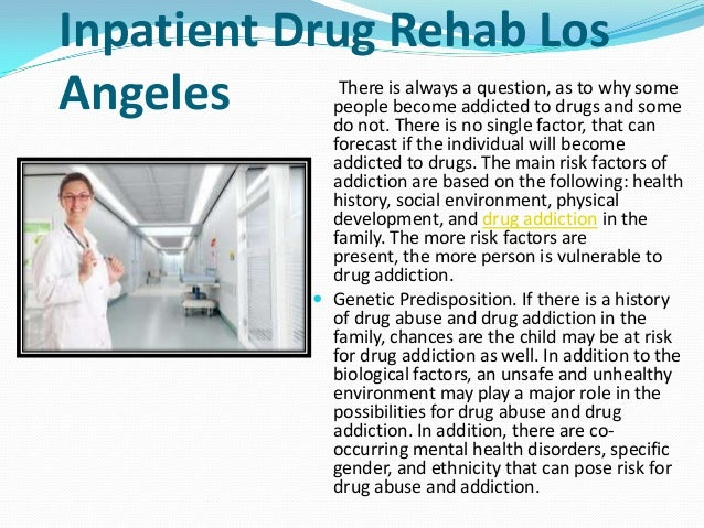 Inpatient Drug Rehab Los Angeles There is always a question, as to why some people become addicted to drugs and some do no...