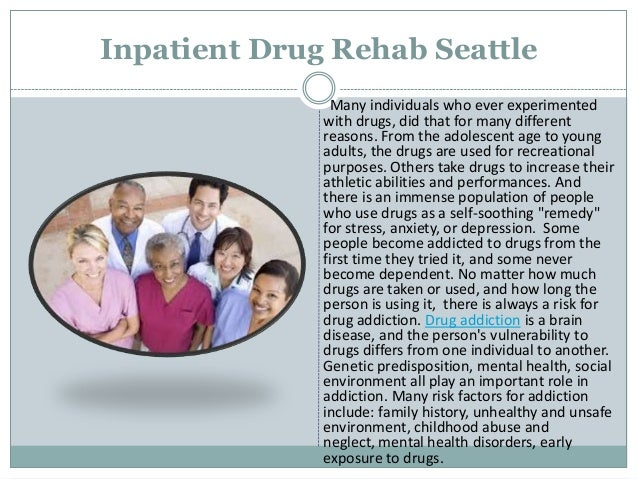 Inpatient Drug Rehab Seattle Many individuals who ever experimented with drugs, did that for many different reasons. From ...