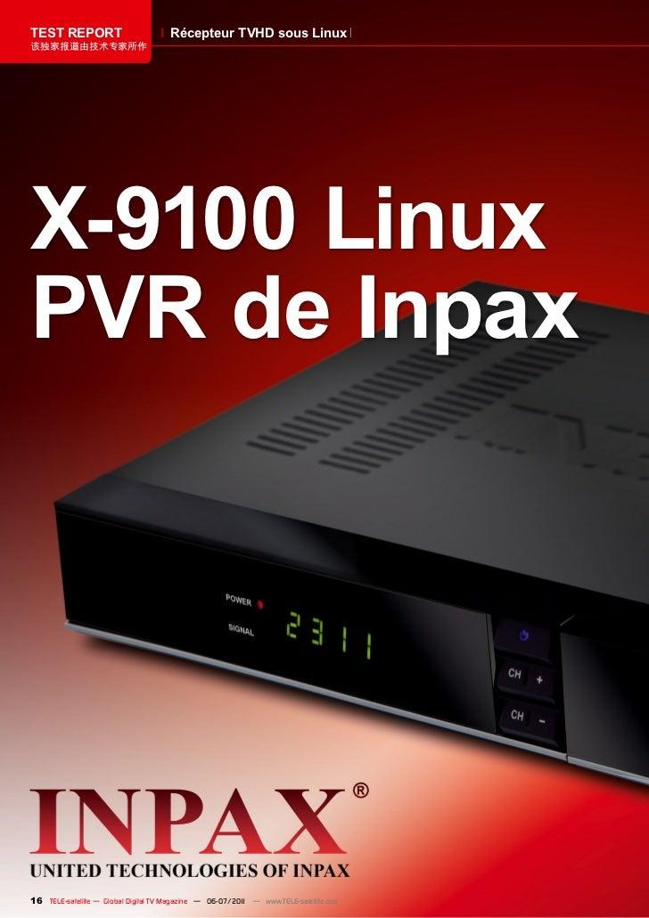 TEST REPORT                          Récepteur TVHD sous Linux该独家报道由技术专家所作X-9100 LinuxPVR de Inpax16 TELE-satellite — Glob...