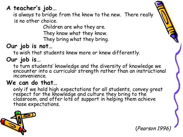 A teacher's job…  is always to bridge from the know to the new. There really   is no other choice.                Children...