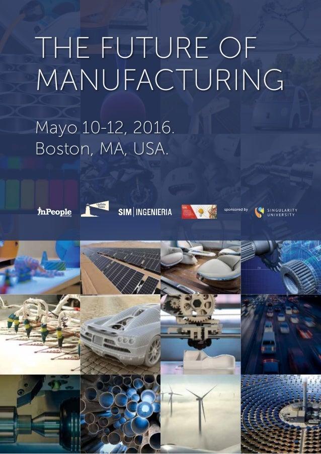 THE FUTURE OF MANUFACTURING Mayo 10-12, 2016. Boston, MA, USA.