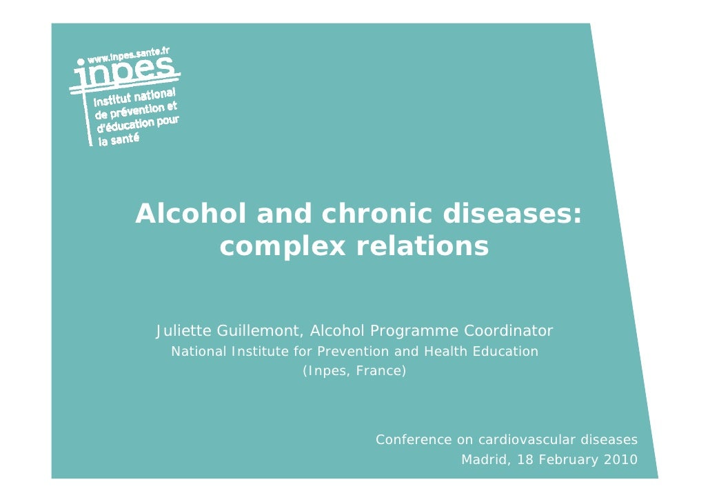 Alcohol and chronic diseases:      complex relations    Juliette Guillemont, Alcohol Programme Coordinator   National Inst...
