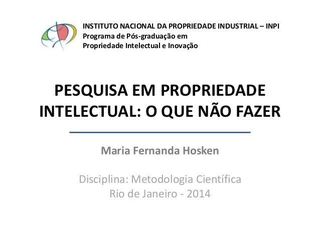 INSTITUTO NACIONAL DA PROPRIEDADE INDUSTRIAL – INPI Programa de Pós-graduação em Propriedade Intelectual e Inovação  PESQU...
