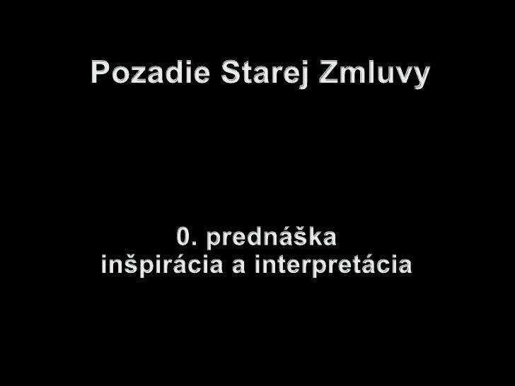 Pozadie Starej Zmluvy<br />0. prednáška<br />inšpirácia a interpretácia<br />