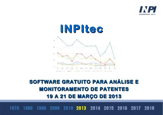 INPItec  SOFTWARE GRATUITO PARA ANÁLISE E MONITORAMENTO DE PATENTES 19 A 21 DE MARÇO DE 2013