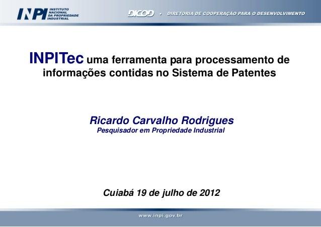 INPITec uma ferramenta para processamento de informações contidas no Sistema de Patentes  Ricardo Carvalho Rodrigues Pesqu...