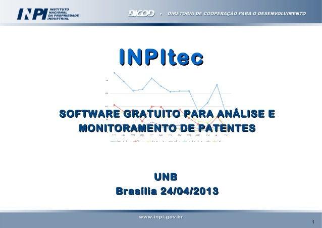 INPItec SOFTWARE GRATUITO PARA ANÁLISE E MONITORAMENTO DE PATENTES  UNB Brasília 24/04/2013 1