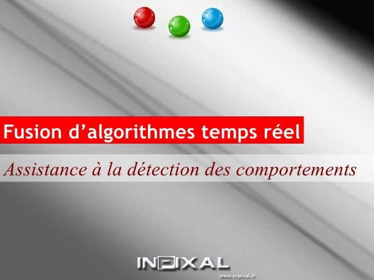 Fusion d'algorithmes temps réel Assistance à la détection des comportements