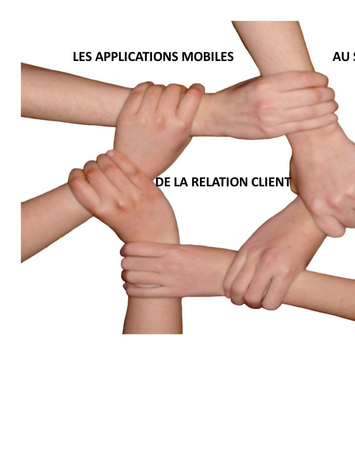 LES APPLICATIONS MOBILES               AU SERVICE  Les applications mobiles au  service deRELATION CLIENT client        DE...