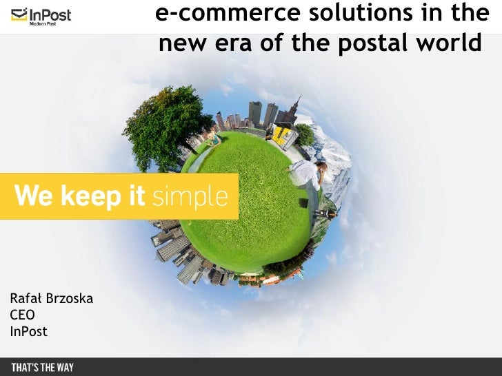 e-commerce solutions in the                new era of the postal worldRafał BrzoskaCEOInPost