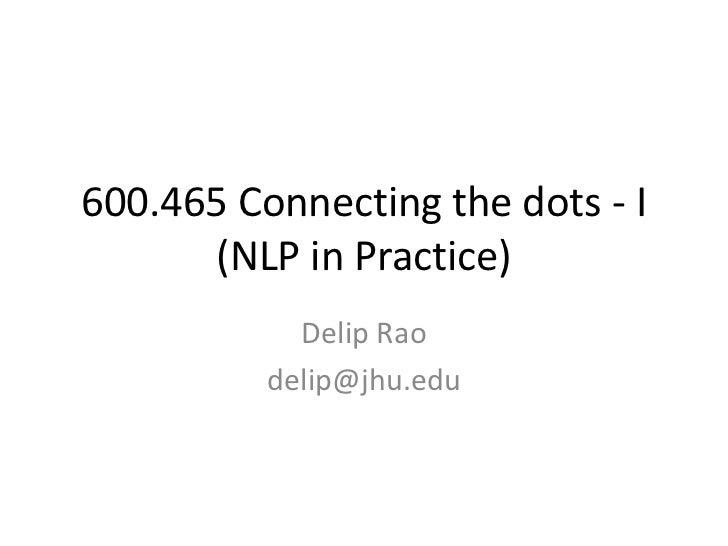 600.465 Connecting the dots - I(NLP in Practice)<br />Delip Rao<br />delip@jhu.edu<br />