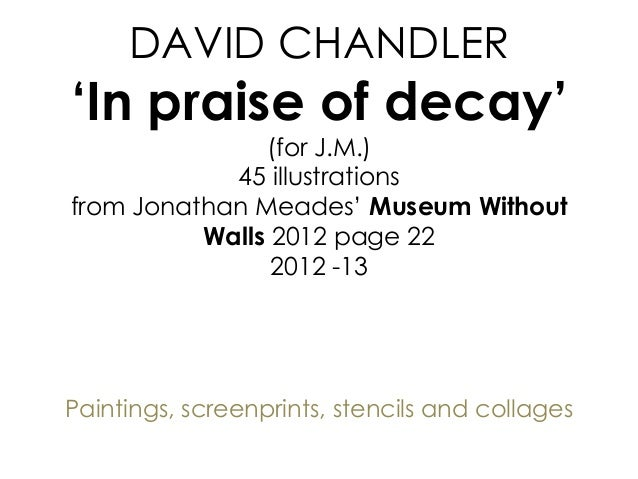 DAVID CHANDLER 'In praise of decay' (for J.M.) 45 illustrations from Jonathan Meades' Museum Without Walls 2012 page 22 20...
