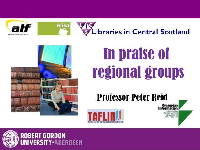In praise of regional groups Professor Peter Reid