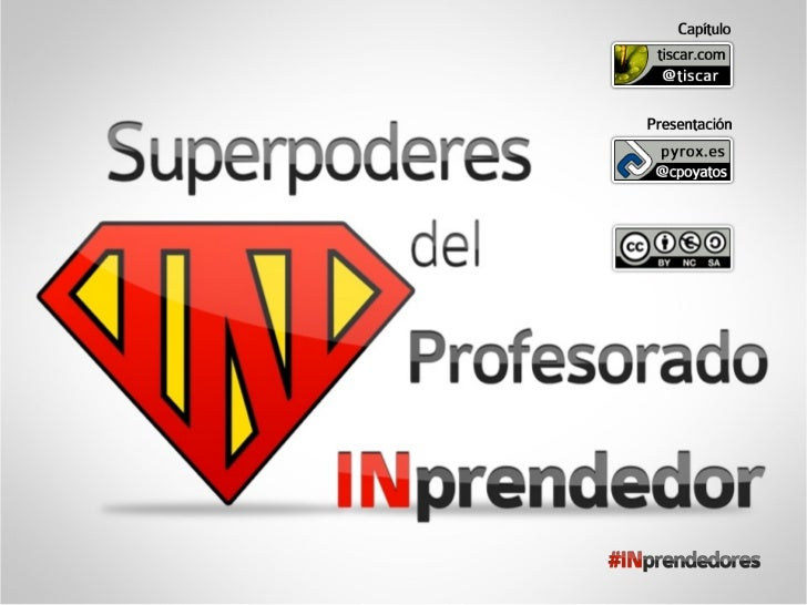 Superpoderes del profesorado imprendedor.●   Tíscar Lara - @tiscar – tiscar.com - Capítulo 14    del libro INprendedores.●...