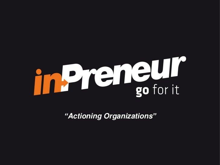 """""""Actioning Organizations""""       Presentació Corporativa 2011"""