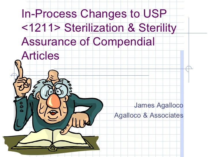 In-Process Changes to USP<1211> Sterilization & SterilityAssurance of CompendialArticles                         James Aga...