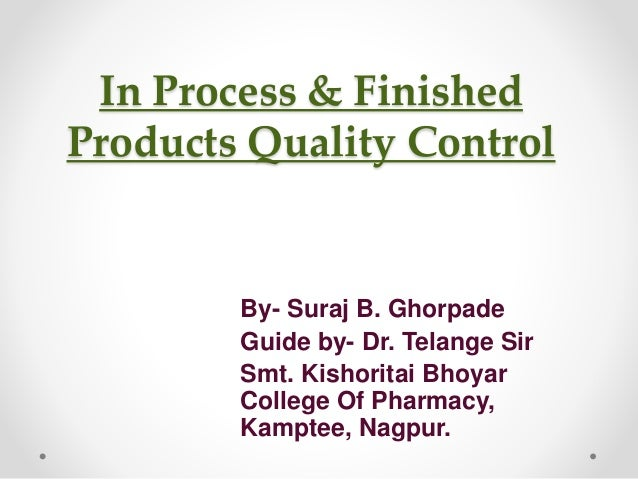 In Process & Finished Products Quality Control By- Suraj B. Ghorpade Guide by- Dr. Telange Sir Smt. Kishoritai Bhoyar Coll...